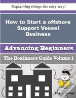 How To Start A Offshore Support Vessel Business (Beginners Guide)