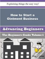 How To Start A Ointment Business (Beginners Guide)