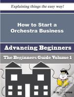 How To Start A Orchestra Business (Beginners Guide)