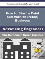 How To Start A Paint And Varnish (Retail) Business (Beginners Guide)