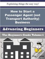 How To Start A Passenger Agent (Not Transport Authority) Business (Beginners Guide)