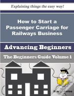 How To Start A Passenger Carriage For Railways Business (Beginners Guide)