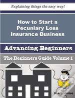 How To Start A Pecuniary Loss Insurance Business (Beginners Guide)
