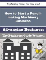 How To Start A Pencil-Making Machinery Business (Beginners Guide)
