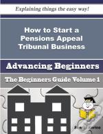 How To Start A Pensions Appeal Tribunal Business (Beginners Guide)