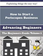 How To Start A Periscopes Business (Beginners Guide)