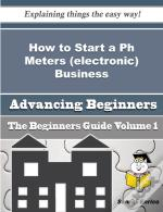 How To Start A Ph Meters (Electronic) Business (Beginners Guide)