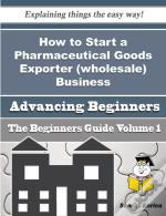 How To Start A Pharmaceutical Goods Exporter (Wholesale) Business (Beginners Guide)