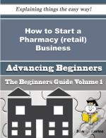 How To Start A Pharmacy (Retail) Business (Beginners Guide)