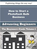 How To Start A Photoflash Bulb Business (Beginners Guide)