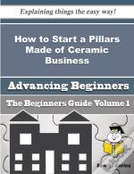 How To Start A Pillars Made Of Ceramic Business (Beginners Guide)