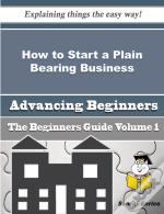 How To Start A Plain Bearing Business (Beginners Guide)