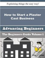 How To Start A Plaster Cast Business (Beginners Guide)
