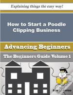 How To Start A Poodle Clipping Business (Beginners Guide)