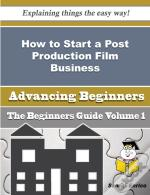 How To Start A Post Production Film Business (Beginners Guide)