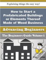How To Start A Prefabricated Buildings Or Elements Thereof Made Of Wood Business (Beginners Guide)