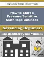 How To Start A Pressure Sensitive Cloth-Tape Business (Beginners Guide)