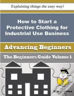 How To Start A Protective Clothing For Industrial Use Business (Beginners Guide)