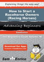 How To Start A Racehorse Owners (I.E. - Racing Horses) Business