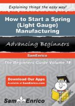 How To Start A Spring (Light Gauge) Manufacturing Business
