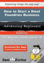 How To Start A Steel Foundries Business