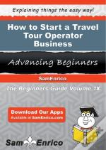 How To Start A Travel Tour Operator Business