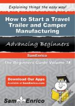 How To Start A Travel Trailer And Camper Manufacturing Business