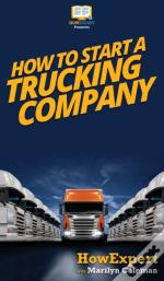 How To Start A Trucking Company: Your St