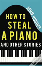 How To Steal A Piano & Other Stories