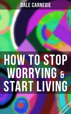Wook.pt - How To Stop Worrying & Start Living