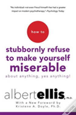 Wook.pt - How To Stubbornly Refuse To Make Yourself Miserable About Anything, Yes Anything!