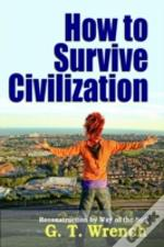 How To Survive Civilization - Reconstruction By Way Of The Soil