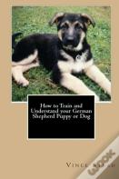 How To Train And Understand Your German Shepherd Puppy Or Dog
