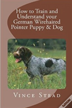 Wook.pt - How To Train And Understand Your German Wirehaired Pointer Puppy & Dog