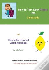 How To Turn Sour Grapes Into Lemonade