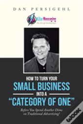 How To Turn Your Small Business Into A Category Of One