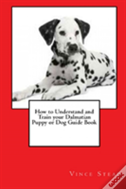 Wook.pt - How To Understand And Train Your Dalmatian Puppy Or Dog Guide Book