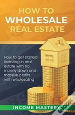 How To Wholesale Real Estate: How To Get