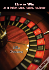 How To Win 21 & Poker, Dice, Races, Roulette
