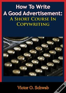 Wook.pt - How To Write A Good Advertisement: A Short Course In Copywriting