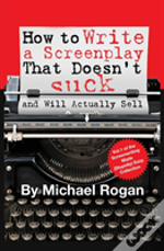 How To Write A Screenplay That Doesn'T Suck (And Will Actually Sell)