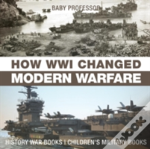 How Wwi Changed Modern Warfare - History War Books - Children'S Military Books