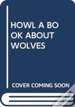 Howl A Book About Wolves