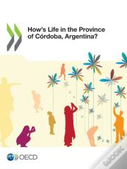 How'S Life In The Province Of Cordoba, Argentina?