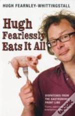 Hugh Fearlessly Eats It All