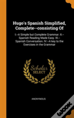 Hugo'S Spanish Simplified, Complete--Consisting Of