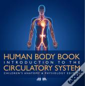 Human Body Book | Introduction To The Circulatory System | Children'S Anatomy & Physiology Edition