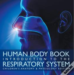Wook.pt - Human Body Book | Introduction To The Respiratory System | Children'S Anatomy & Physiology Edition