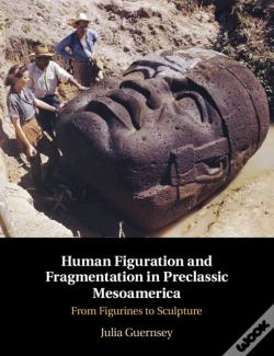Wook.pt - Human Figuration And Fragmentation In Preclassic Mesoamerica