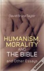 Humanism, Morality And The Bible
